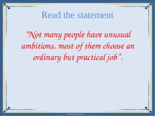 "Read the statement ""Not many people have unusual ambitions, most of them choo"