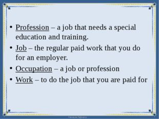 Profession – a job that needs a special education and training. Job – the re