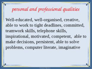 personal and professional qualities Well-educated, well-organised, creative,