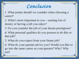 Conclusion 1. What points should we consider when choosing a career? 2. What'