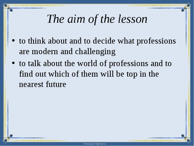The aim of the lesson to think about and to decide what professions are moder...