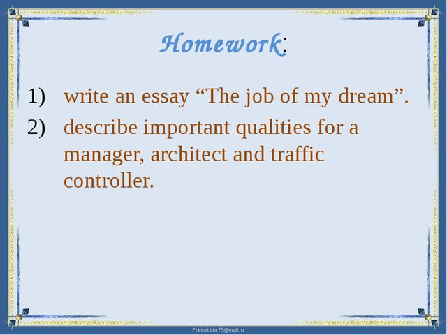 "Homework: write an essay ""The job of my dream"". describe important qualities..."