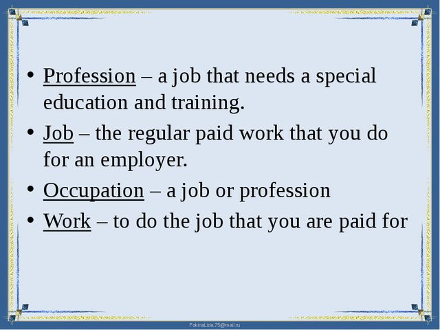 Profession – a job that needs a special education and training. Job – the re...