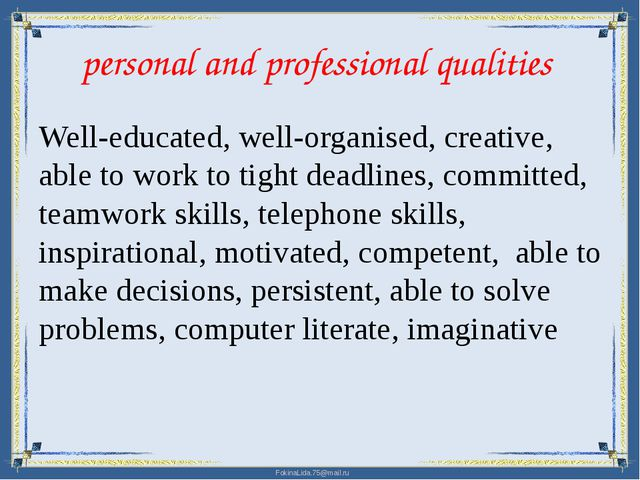 personal and professional qualities Well-educated, well-organised, creative,...