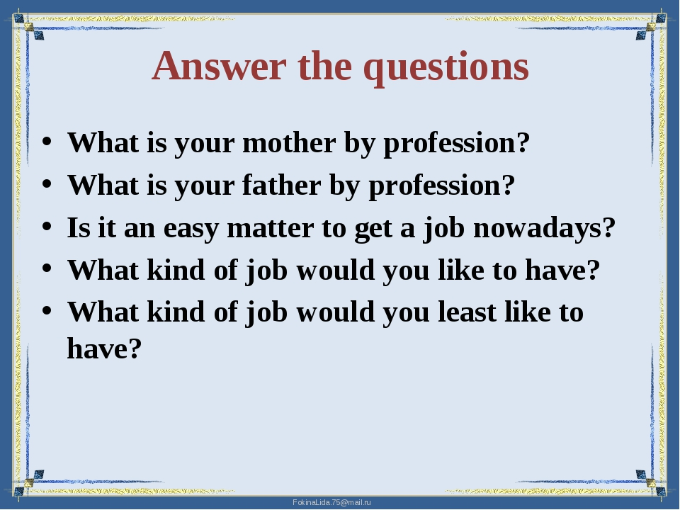 Answer the questions What is your mother by profession? What is your father b...