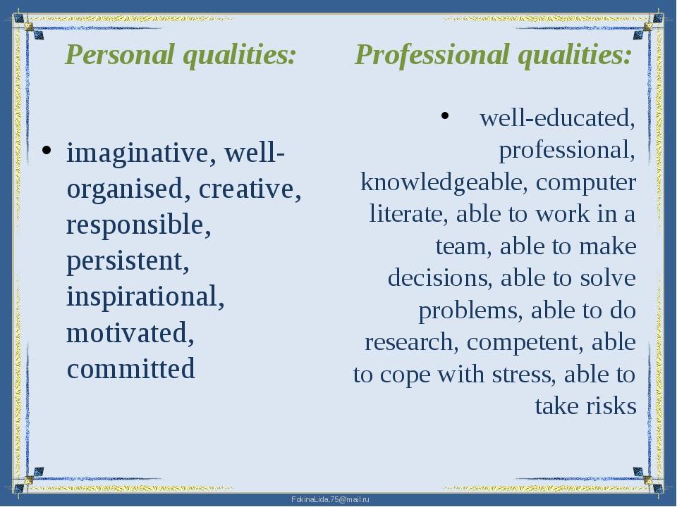 Personal qualities: imaginative, well-organised, creative, responsible, persi...