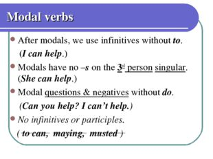 Modal verbs After modals, we use infinitives without to. (I can help.) Modals