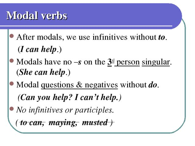 Modal verbs After modals, we use infinitives without to. (I can help.) Modals...