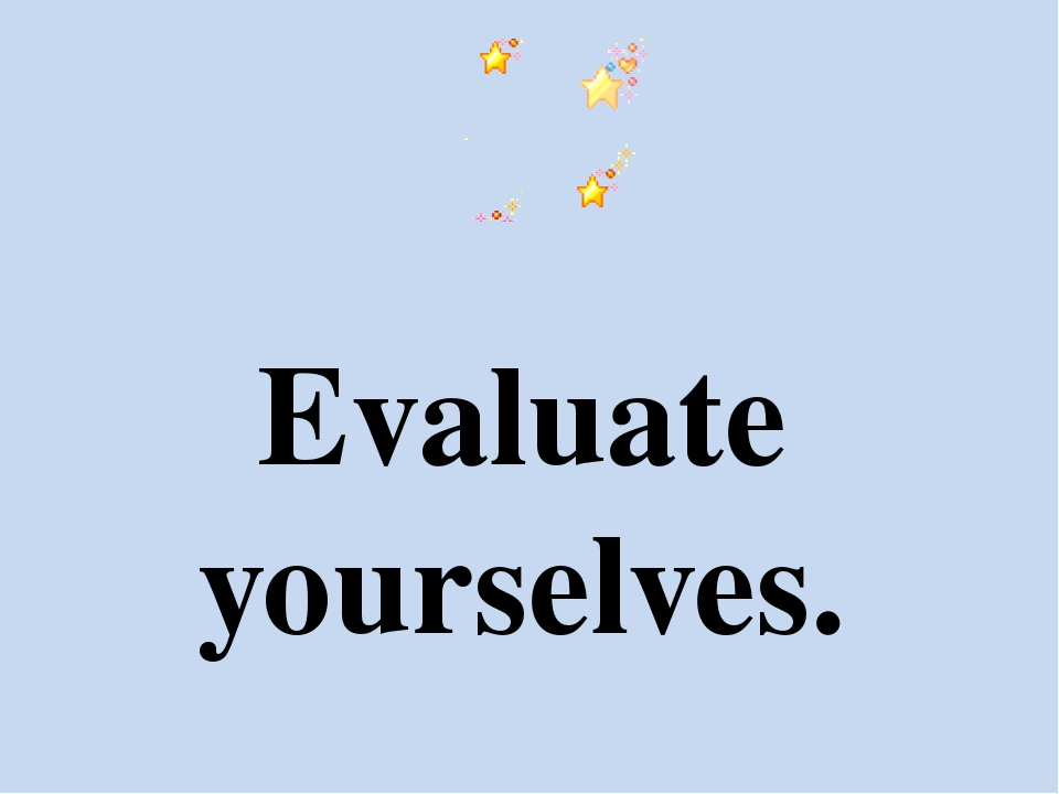 Evaluate yourselves.