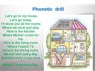Phonetic drill Let's go to my house. Let's go today. I'll show you all the ro