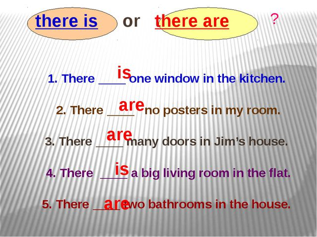 there is or there are 1. There ____ one window in the kitchen. 2. There ____...