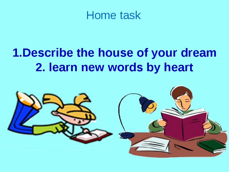 Home task 1.Describe the house of your dream 2. learn new words by heart