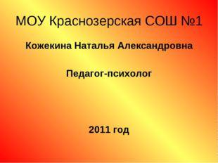 МОУ Краснозерская СОШ №1 Кожекина Наталья Александровна Педагог-психолог 2011