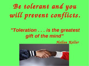 "Be tolerant and you will prevent conflicts. ""Toleration . . . is the greatest"