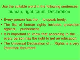 Use the suitable word in the following sentences: human, right, cruel, Declar