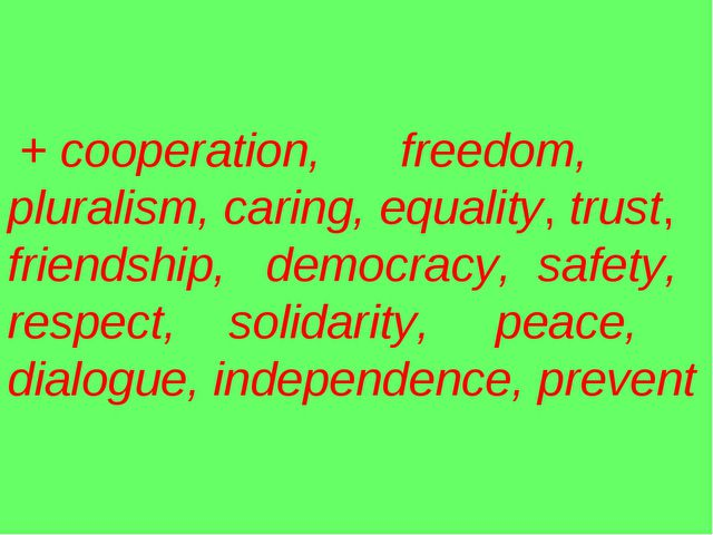 + cooperation, freedom, pluralism, caring, equality, trust, friendship, demo...