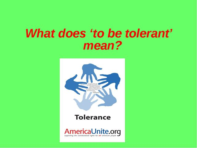 What does 'to be tolerant' mean?