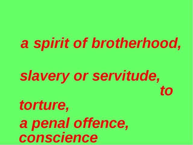 a spirit of brotherhood, slavery or servitude, to torture, a penal offence,...