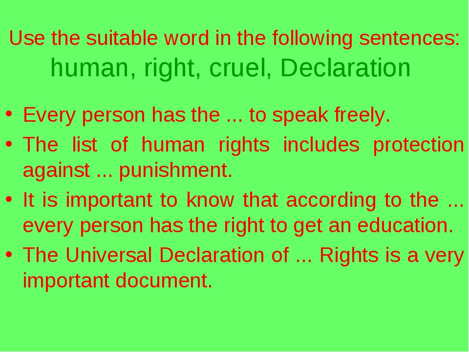 Use the suitable word in the following sentences: human, right, cruel, Declar...