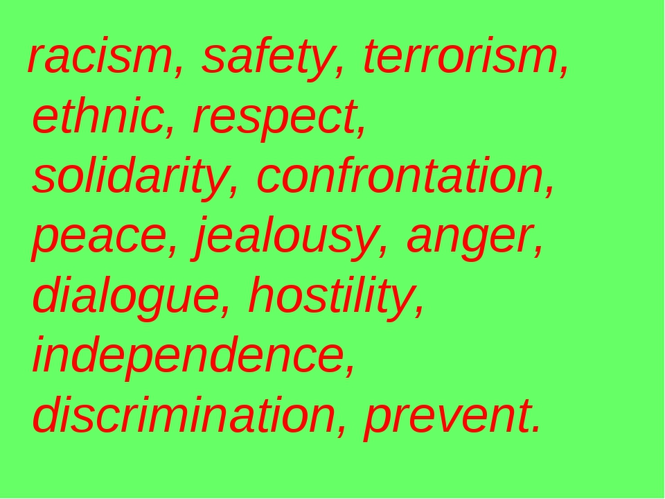 racism, safety, terrorism, ethnic, respect, solidarity, confrontation, peace...