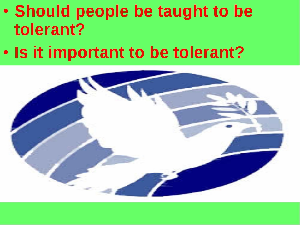 Should people be taught to be tolerant? Is it important to be tolerant?