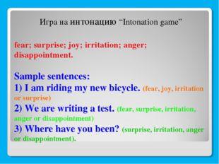 fear; surprise; joy; irritation; anger; disappointment. Sample sentences: 1)
