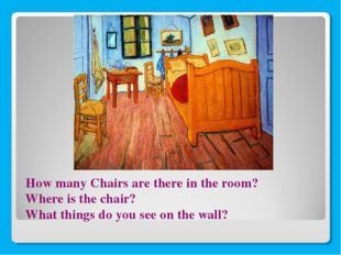 How many Chairs are there in the room? Where is the chair? What things do yo