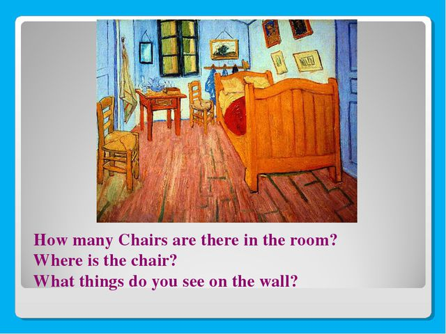 How many Chairs are there in the room? Where is the chair? What things do yo...