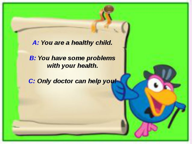 A: You are a healthy child. B: You have some problems with your health. C: O...