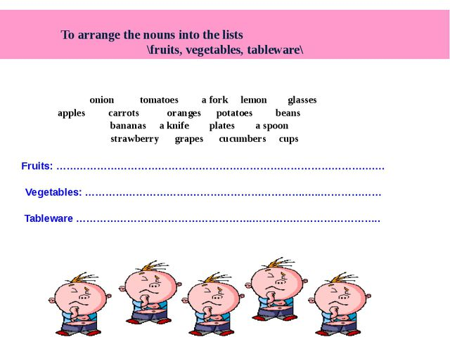 To arrange the nouns into the lists \fruits, vegetables, tableware\ onion to...