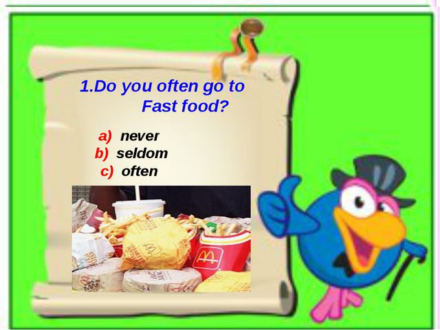 1.Do you often go to Fast food? a) never b) seldom c) often