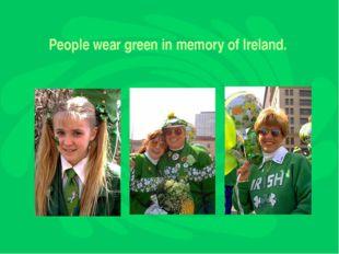 People wear green in memory of Ireland.