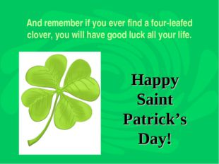 And remember if you ever find a four-leafed clover, you will have good luck a