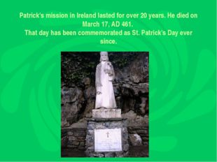 Patrick's mission in Ireland lasted for over 20 years. He died on March 17,