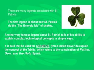 There are many legends associated with St Patrick. The first legend is about