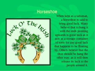 Horseshoe When kept as a talisman, a horseshoe is said to bring good luck. Ma