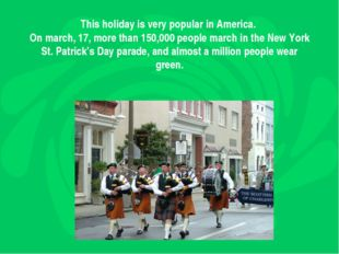 This holiday is very popular in America. On march, 17, more than 150,000 peop