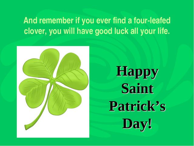 And remember if you ever find a four-leafed clover, you will have good luck a...