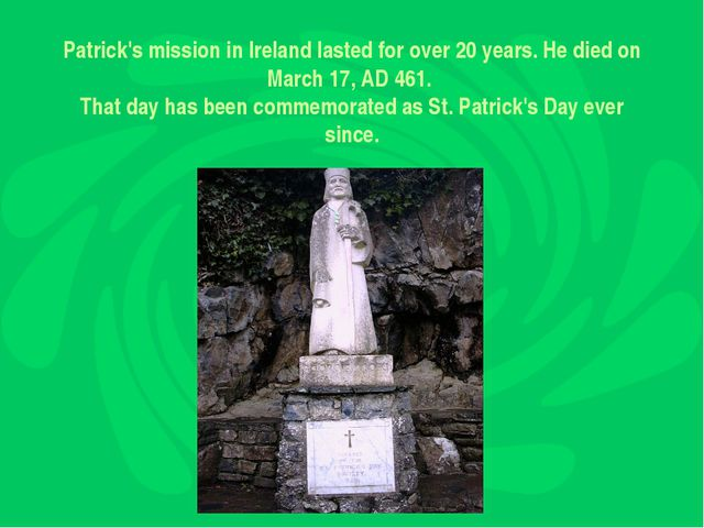 Patrick's mission in Ireland lasted for over 20 years. He died on March 17,...