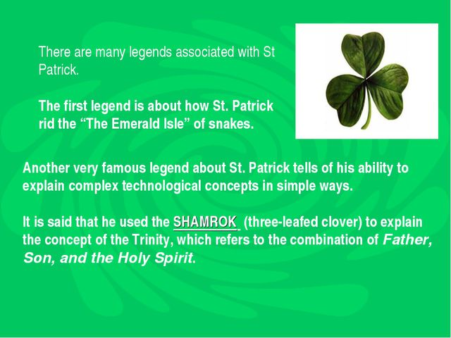 There are many legends associated with St Patrick. The first legend is about...