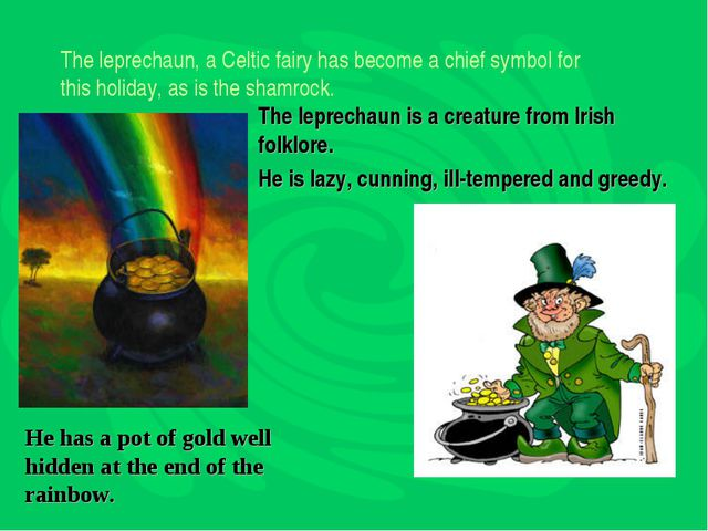 The leprechaun, a Celtic fairy has become a chief symbol for thisholiday, as...