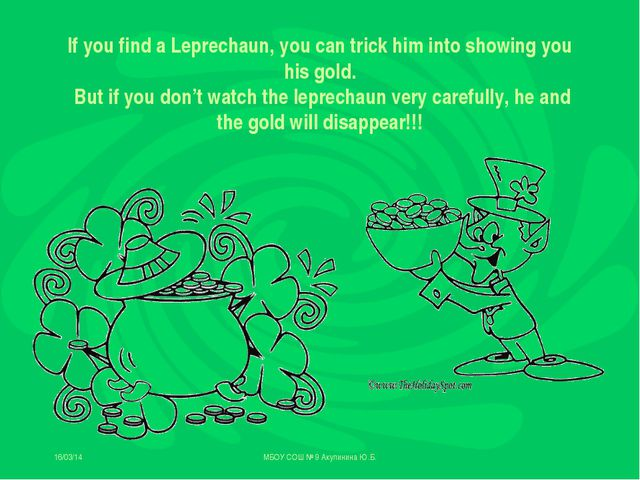 16/03/14 МБОУ СОШ № 9 Акулинина Ю.Б. If you find a Leprechaun, you can trick...