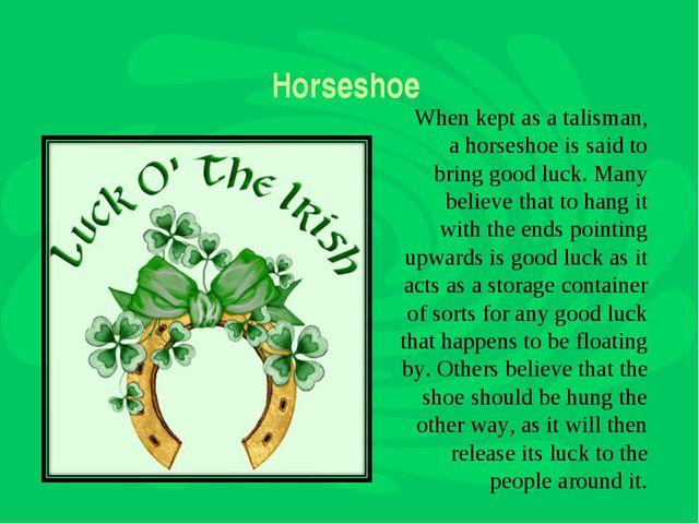 Horseshoe When kept as a talisman, a horseshoe is said to bring good luck. Ma...
