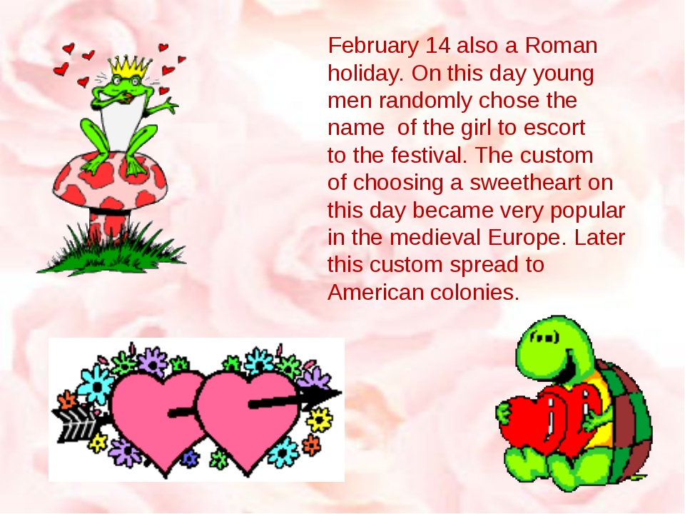 February 14 also a Roman holiday. On this day young men randomly chose the na...