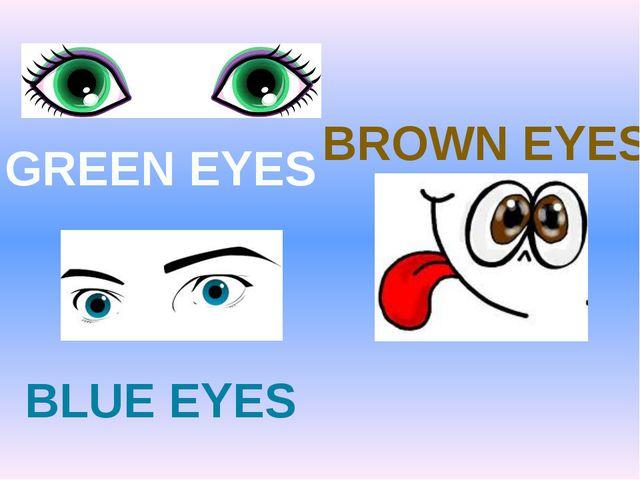 GREEN EYES BLUE EYES BROWN EYES