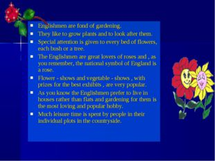 Englishmen are fond of gardening. They like to grow plants and to look after