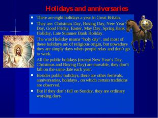 There are eight holidays a year in Great Britain. They are: Christmas Day, Bo