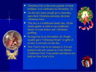 Christmas Day is the most popular of bank holidays. It is celebrated on Decem