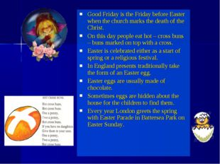 Good Friday is the Friday before Easter when the church marks the death of th