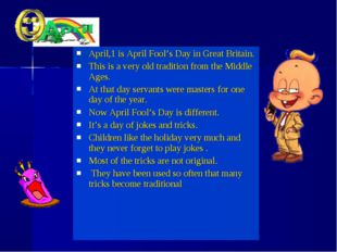 April,1 is April Fool's Day in Great Britain. This is a very old tradition fr